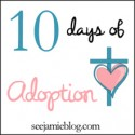 10 Days of Adoption at See Jamie Blog