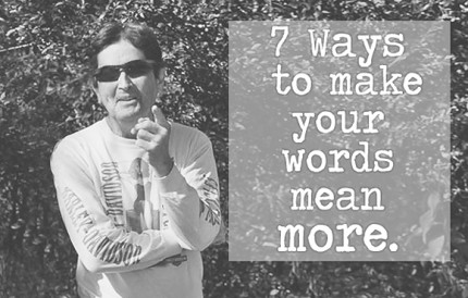 7 Ways to Make Your Words Mean More