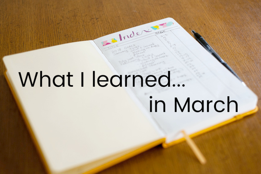 6 things I learned in March
